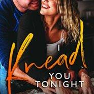 Spotlight & Giveaway: I Knead You Tonight by Teagan Hunter