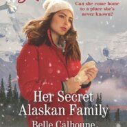 REVIEW: Her Secret Alaskan Family by Belle Calhoune