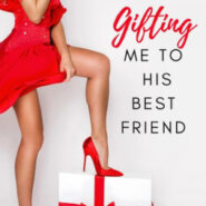 Spotlight & Giveaway: Gifting Me To His Best Friend by Katee Robert