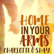 Spotlight & Giveaway: Home in Your Arms by Charlotte O'Shay