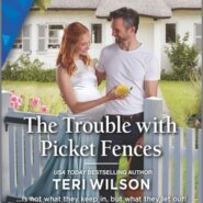 REVIEW: The Trouble with Picket Fences by Teri Wilson