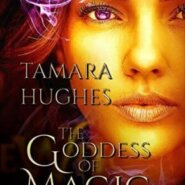 Spotlight & Giveaway: The Goddess of Magic by Tamara Hughes